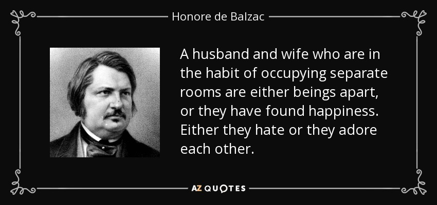 honore de balzac quote a husband and wife who are in the habit of a husband and wife who are in the habit of occupying separate rooms are either beings