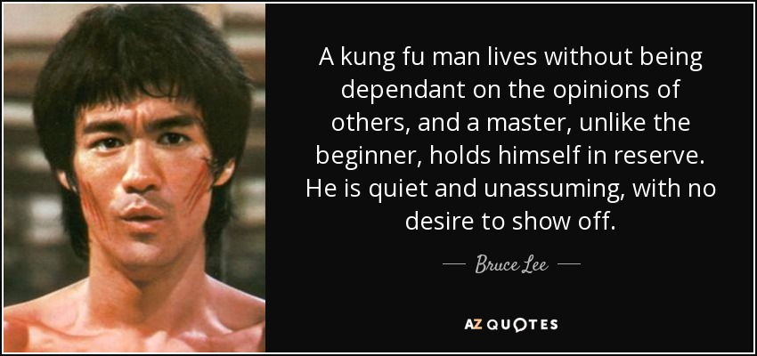 Bruce lee quote a kung fu man lives without being dependant on the a kung fu man lives without being dependant on the opinions of others and a voltagebd Image collections