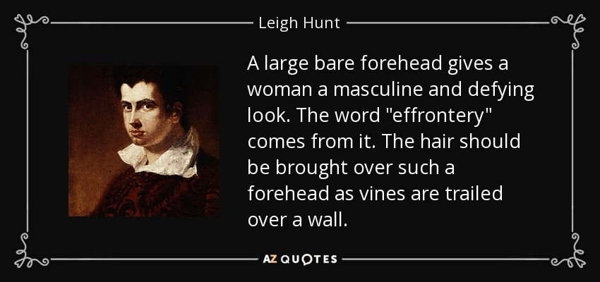 A large bare forehead gives a woman a masculine and defying look. The word