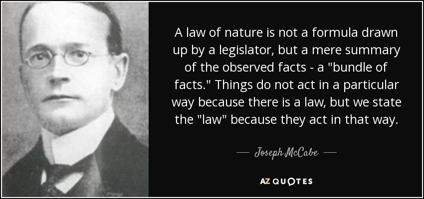 A law of nature is not a formula drawn up by a legislator, but a mere summary of the observed facts - a