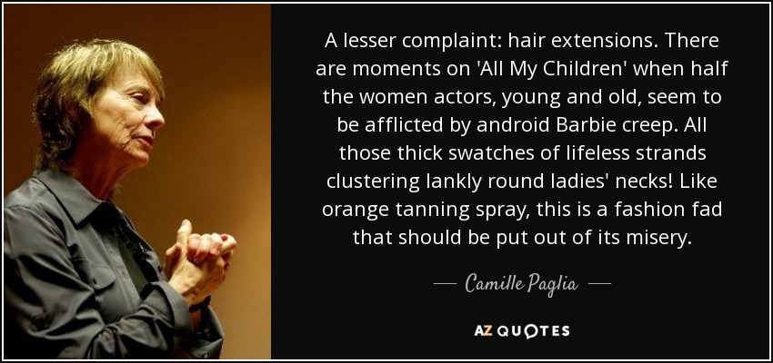 Camille Paglia Quote A Lesser Complaint Hair Extensions There Are
