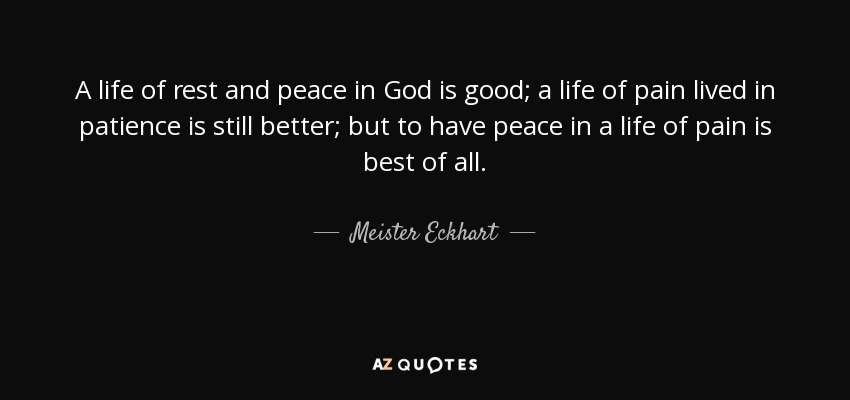 Meister Eckhart Quote A Life Of Rest And Peace In God Is Good