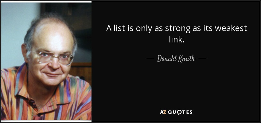 A list is only as strong as its weakest link. - Donald Knuth
