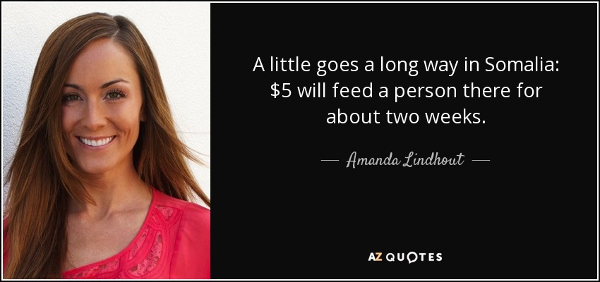 Amanda Lindhout Quote A Little Goes A Long Way In Somalia 5 Will