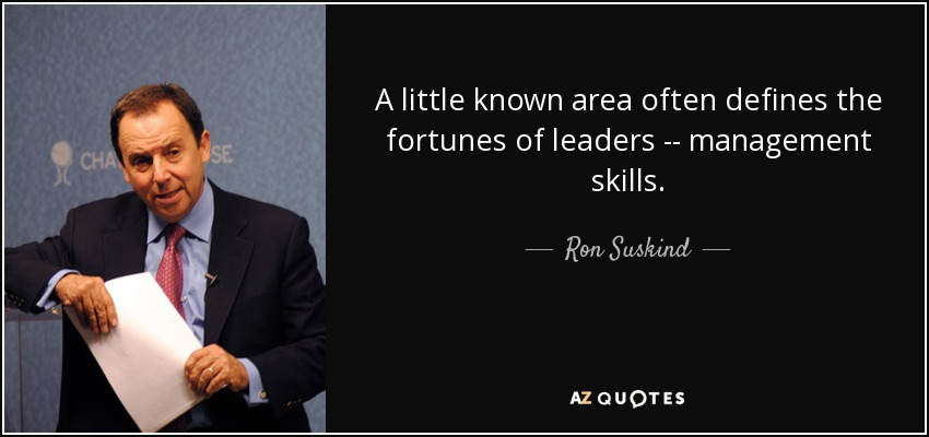 A little known area often defines the fortunes of leaders -- management skills. - Ron Suskind