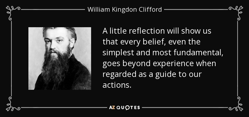 ethics of belief clifford essay Posts about the ethics of belief written by the  contrasting arguments set forth by evidentialist philosopher w k clifford in his essay, the ethics of belief.