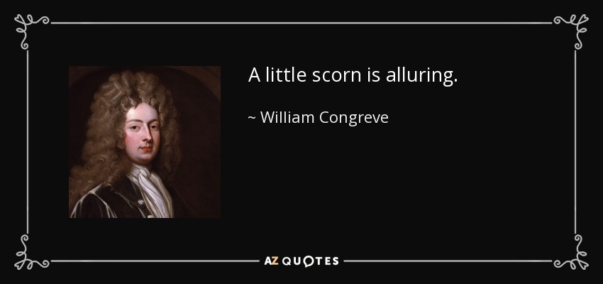 A little scorn is alluring. - William Congreve