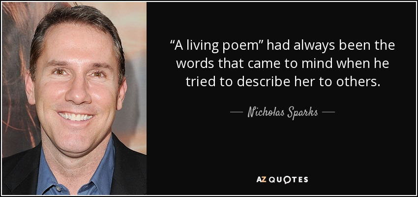 """""""A living poem"""" had always been the words that came to mind when he tried to describe her to others. - Nicholas Sparks"""