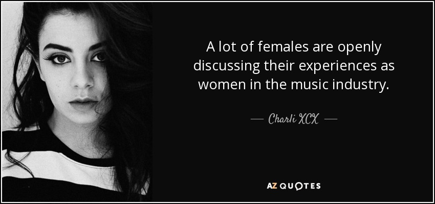 A lot of females are openly discussing their experiences as women in the music industry. - Charli XCX