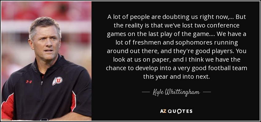 Kyle Whittingham Quote A Lot Of People Are Doubting Us Right Now