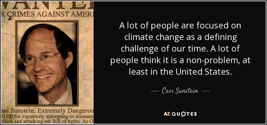 A lot of people are focused on climate change as a defining challenge of our time. A lot of people think it is a non-problem, at least in the United States. - Cass Sunstein