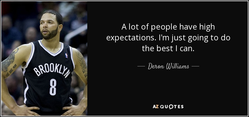 A lot of people have high expectations. I'm just going to do the best I can. - Deron Williams