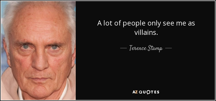 A lot of people only see me as villains. - Terence Stamp