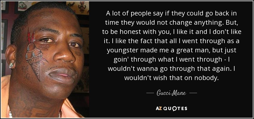 Gucci Mane Quote A Lot Of People Say If They Could Go Back