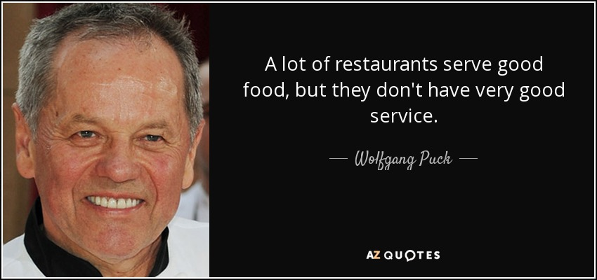 Wolfgang Puck Quote A Lot Of Restaurants Serve Good Food But They