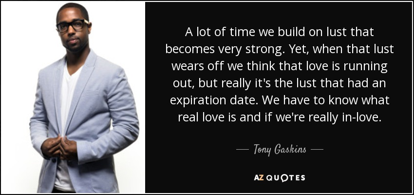 Tony Gaskins Quote A Lot Of Time We Build On Lust That Becomes