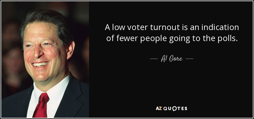 A low voter turnout is an indication of fewer people going to the polls. - Al Gore
