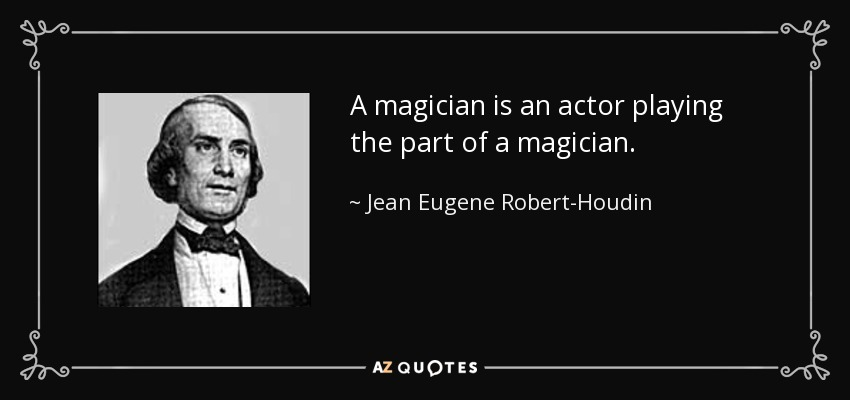 [quote-a-magician-is-an-actor-playing-the-part-of-a-magician-jean-eugene-robert-houdin-70-0-050]