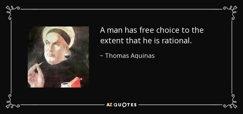 A man has free choice to the extent that he is rational. - Thomas Aquinas
