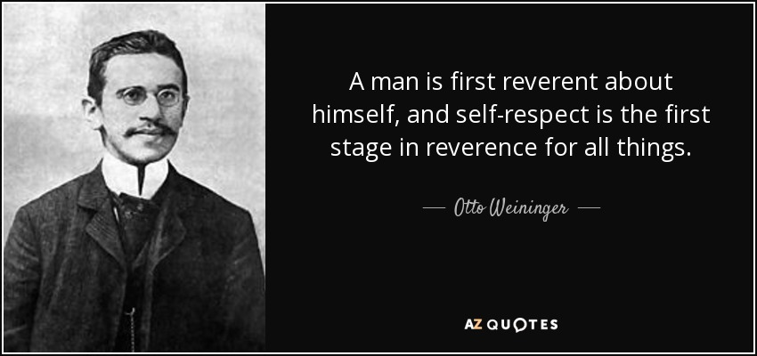 Otto Weininger Quote A Man Is First Reverent About Himself And