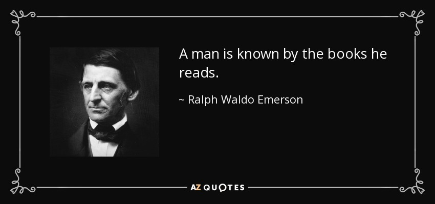 A man is known by the books he reads. - Ralph Waldo Emerson