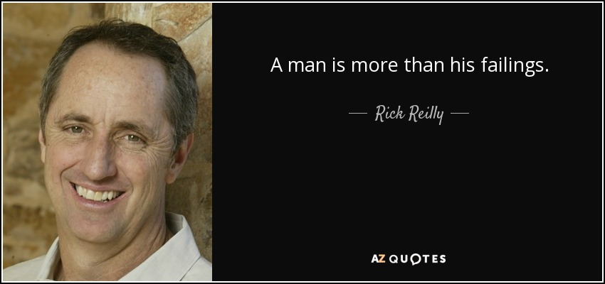 A man is more than his failings. - Rick Reilly