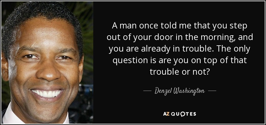 Denzel Washington Quote: A Man Once Told Me That You Step