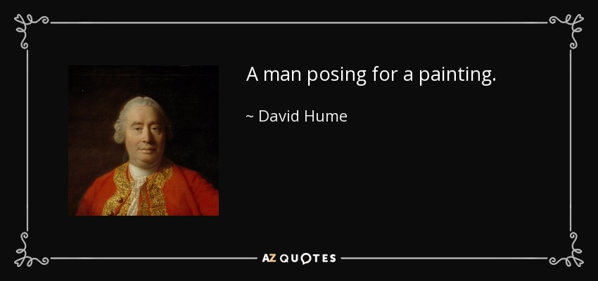 A man posing for a painting. - David Hume