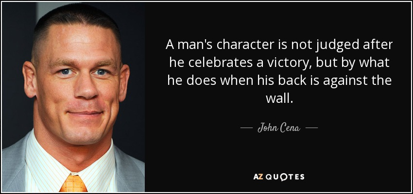 John Cena Quote A Mans Character Is Not Judged After He Celebrates