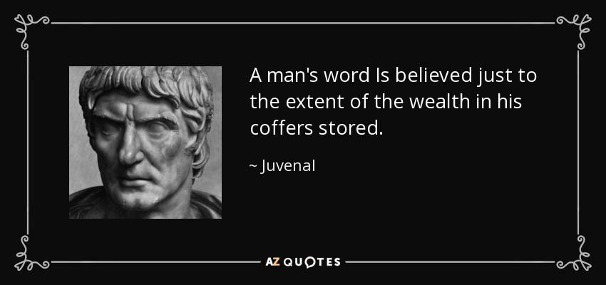 Juvenal Quote A Mans Word Is Believed Just To The Extent Of