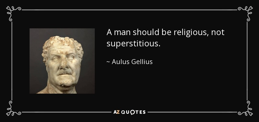 A man should be religious, not superstitious. - Aulus Gellius