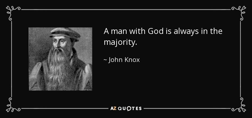 A man with God is always in the majority. - John Knox