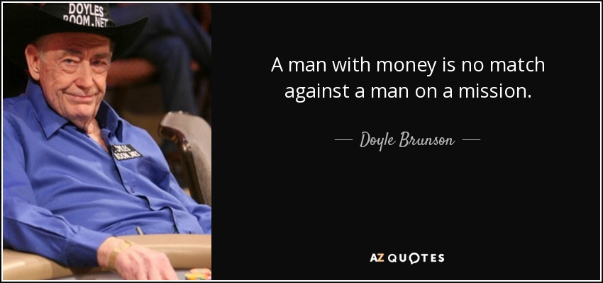A man with money is no match against a man on a mission. - Doyle Brunson