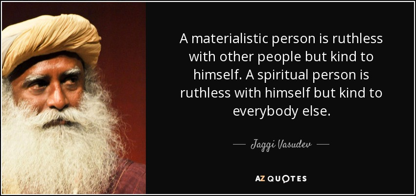 Jaggi Vasudev Quote A Materialistic Person Is Ruthless With Other