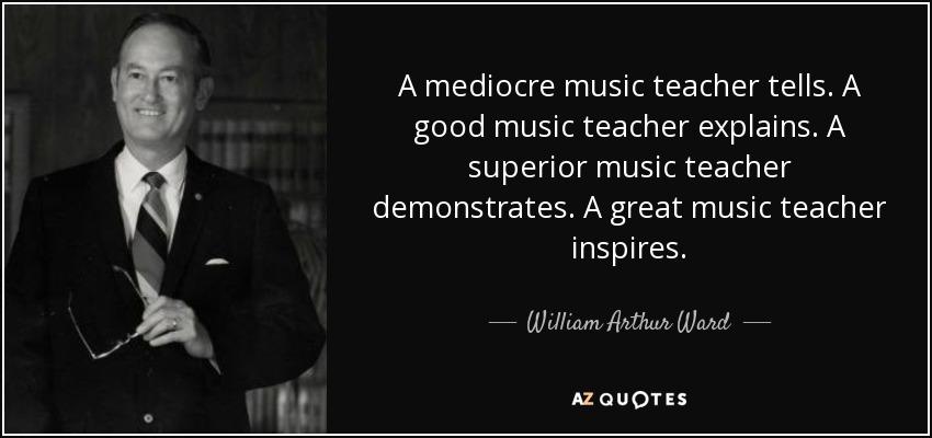william arthur ward quote a mediocre music teacher tells