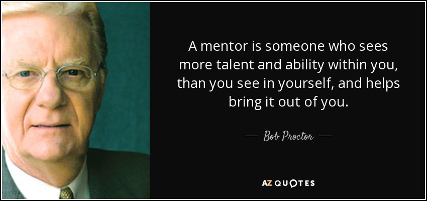 Bob Proctor Quote: A Mentor Is Someone Who Sees More
