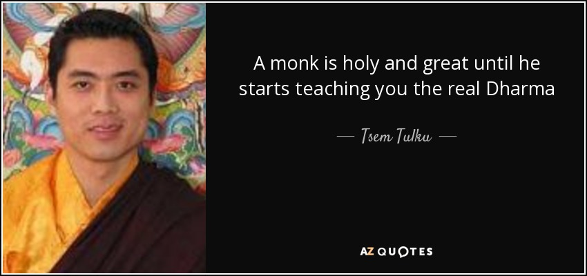 A monk is holy and great until he starts teaching you the real Dharma - Tsem Tulku