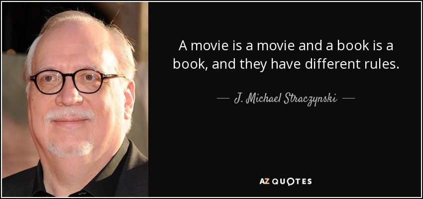 A movie is a movie and a book is a book, and they have different rules. - J. Michael Straczynski