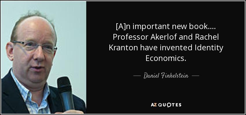 [A]n important new book. . . . Professor Akerlof and Rachel Kranton have invented Identity Economics. - Daniel Finkelstein