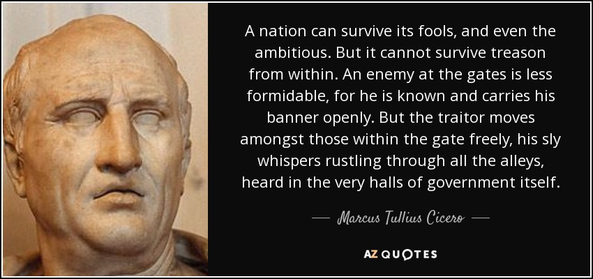 http://www.azquotes.com/picture-quotes/quote-a-nation-can-survive-its-fools-and-even-the-ambitious-but-it-cannot-survive-treason-marcus-tullius-cicero-78-77-83.jpg
