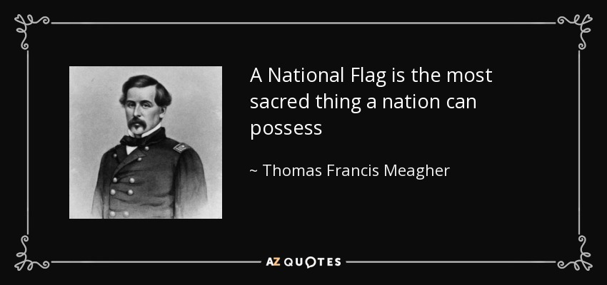 A National Flag is the most sacred thing a nation can possess - Thomas Francis Meagher