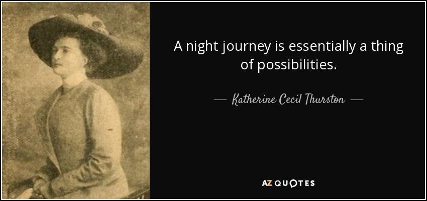 A night journey is essentially a thing of possibilities. - Katherine Cecil Thurston