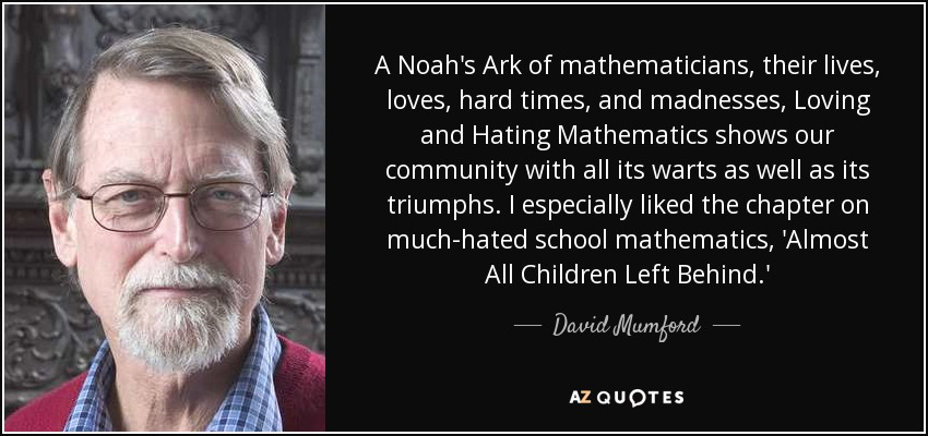 A Noah's Ark of mathematicians, their lives, loves, hard times, and madnesses, Loving and Hating Mathematics shows our community with all its warts as well as its triumphs. I especially liked the chapter on much-hated school mathematics, 'Almost All Children Left Behind.' - David Mumford