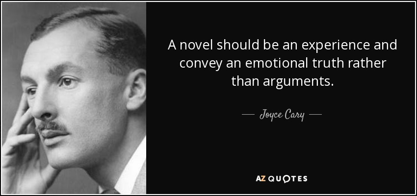 A novel should be an experience and convey an emotional truth rather than arguments. - Joyce Cary