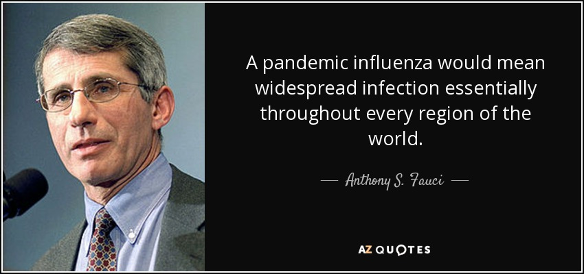 A pandemic influenza would mean widespread infection essentially throughout every region of the world. - Anthony S. Fauci