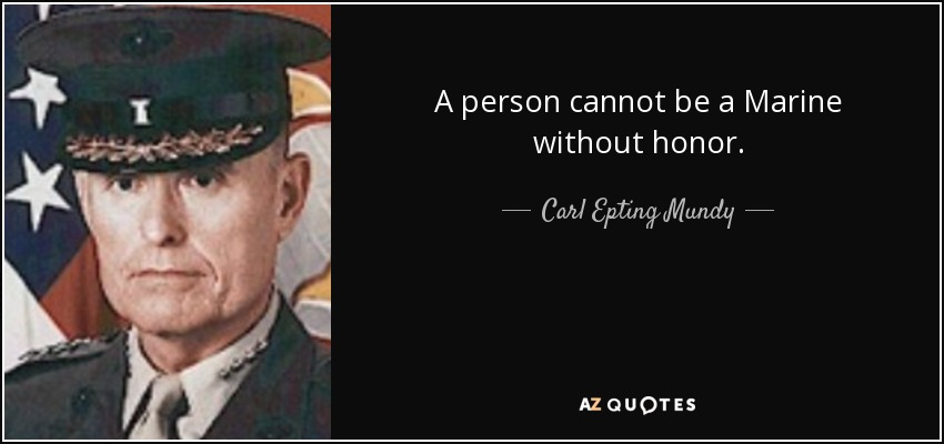 Carl Epting Mundy Jr Quote A Person Cannot Be A Marine Without Honor