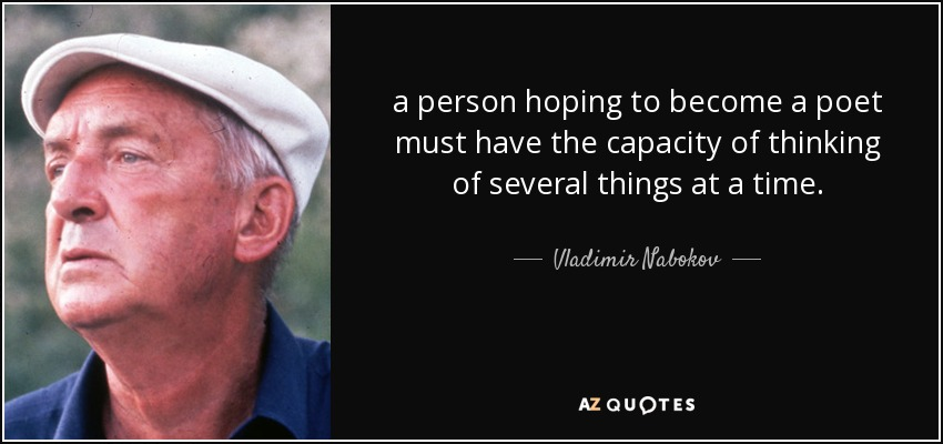 a person hoping to become a poet must have the capacity of thinking of several things at a time. - Vladimir Nabokov