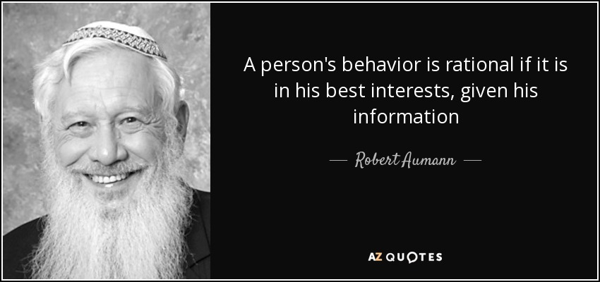 A person's behavior is rational if it is in his best interests, given his information