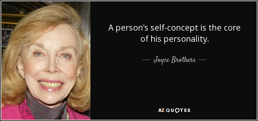 A person's self-concept is the core of his personality. - Joyce Brothers
