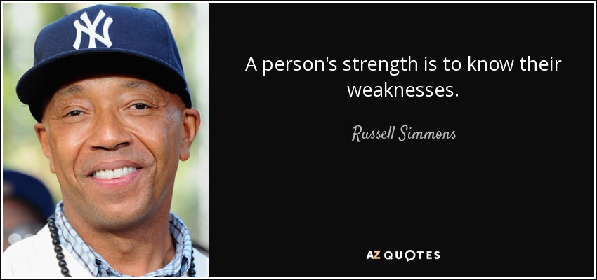 A person's strength is to know their weaknesses. - Russell Simmons